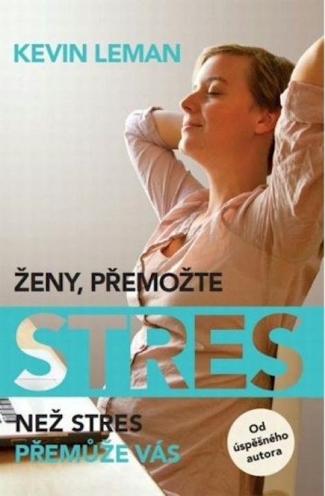 Ženy, přemožte stres - Než stres přemůže vás