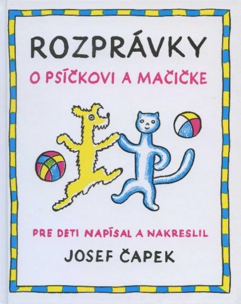 Rozprávky o psíčkovi a mačičke - Josef Čapek