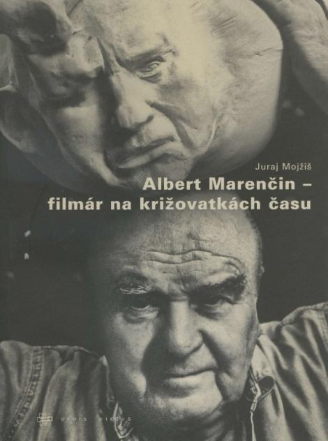 Albert Marenčin – filmár na križovatkách času - Juraj Mojžiš