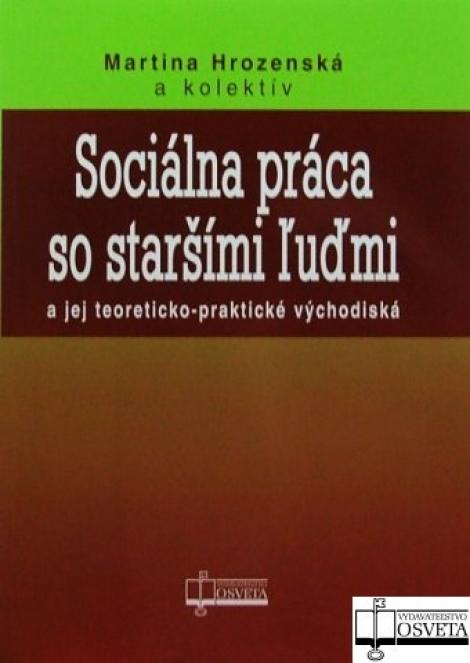 Sociálna práca so staršími ľuďmi a jej teoreticko-praktické východiská -