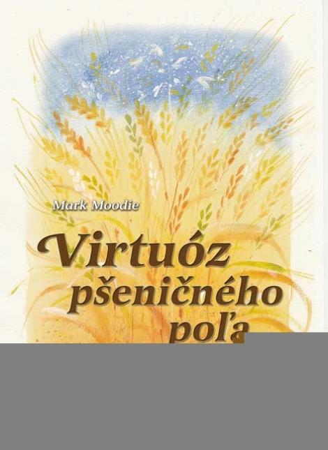 Virtuóz pšeničného poľa - Mark Moodie