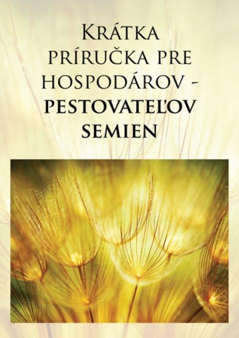 Krátka príručka pre hospodárov - pestovateľov semien