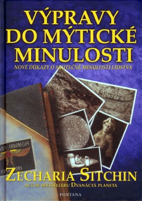 Výpravy do mýtické minulosti - nové důkazy o skutečné historii lidstva