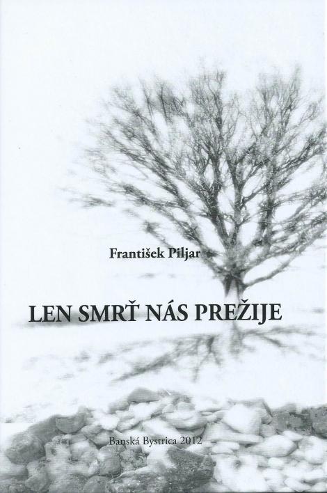Len smrť nás prežije - František Piljar