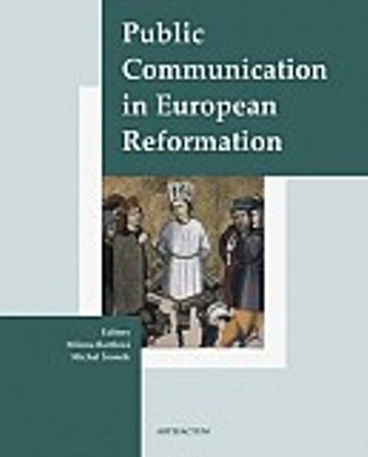 Public Communication in European Reformation - Artistic and other Media in Central Europe 1380-1620