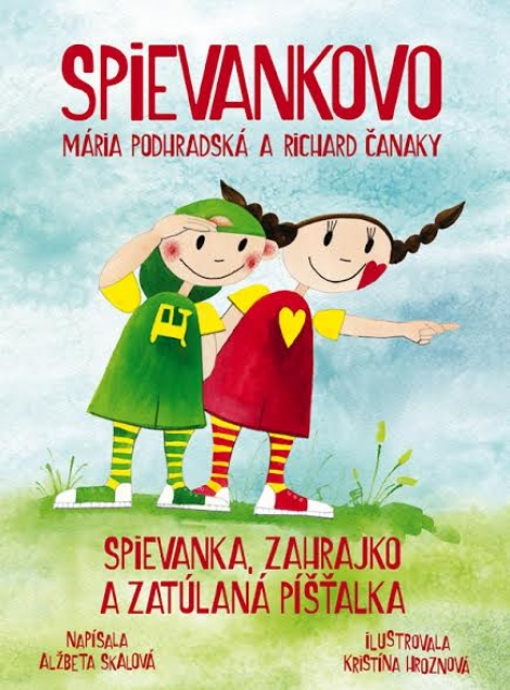 Spievankovo: Spievanka, Zahrajko a zatúlaná Píšťalka - Mária Podhradská a Richard Čanaky