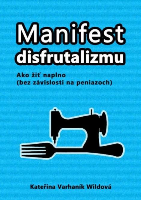 Manifest disfrutalizmu - Kateřina Varhaník Wildová