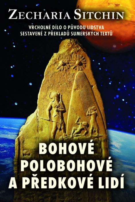 Bohové, polobohové a předkové lidí - Vrcholné dílo o původu lidstva sestavené z překladů sumérských textů