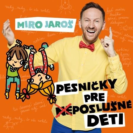 Miro Jaroš: Pesničky pre (ne)poslušné deti - CD - Miro Jaroš