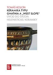 """Keramika typu Gnathia a """"West Slope"""" - Úvod do štúdia helenistickej keramiky"""