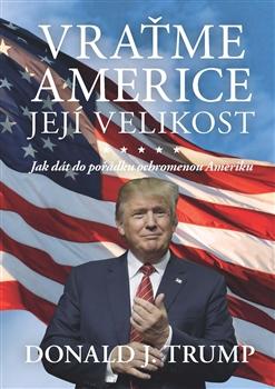 Vraťme Americe její velikost - Donald J. Trump