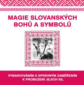 Magie slovanských bohů a symbolů - Vybarvováním a správným zaměřením k probuzení jejich sil