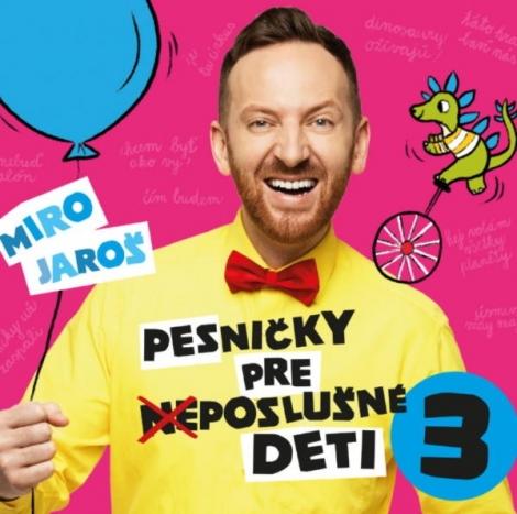 Miro Jaroš: Pesničky pre (ne)poslušné deti 3 - CD -