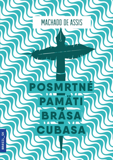 Posmrtné pamäti Brása Cubasa - Joaquim Maria Machado de Assis