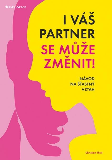 I váš partner se může změnit! - Návod na šťastný vztah