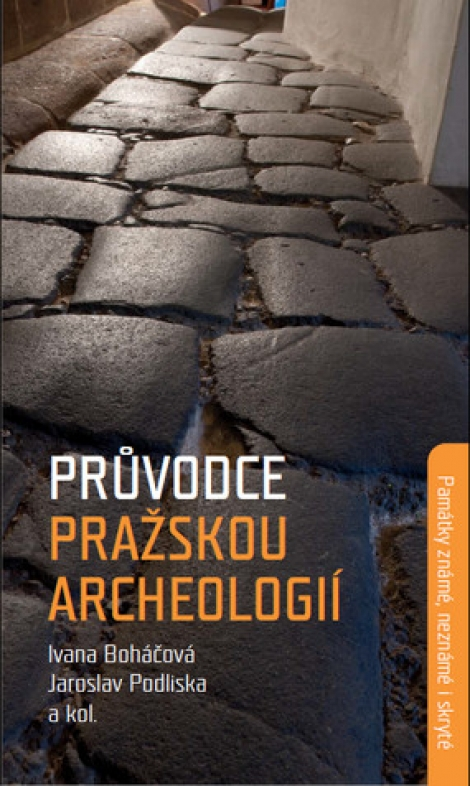 Průvodce pražskou archeologií - Ivana Boháčová, Jaroslav Podliska