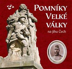 Pomníky Velké války na jihu Čech - kolektiv