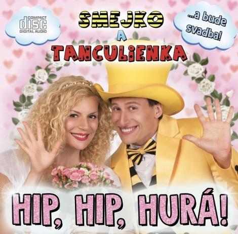 Smejko a Tanculienka: Hip, Hip, Hurá! CD - ...a bude svadba!
