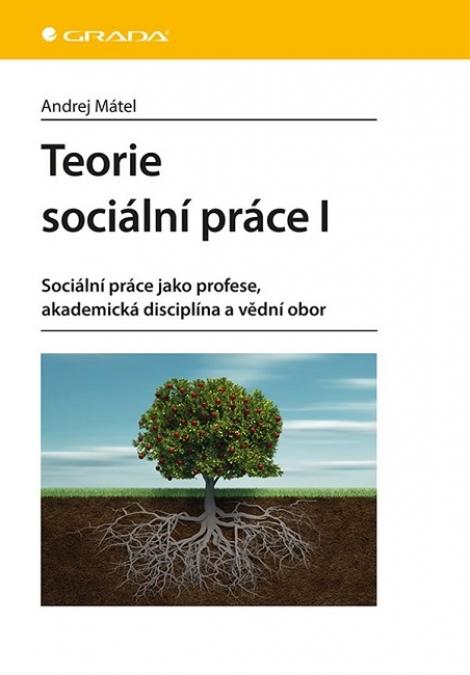 Teorie sociální práce I - Sociální práce jako profese, akademická disciplína a vědní obor