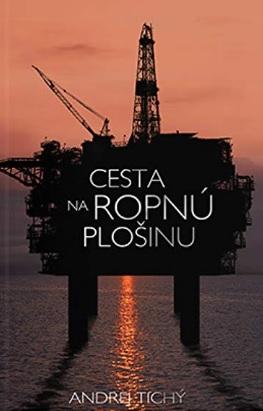 Cesta na ropnú plošinu - Andrej Tichý