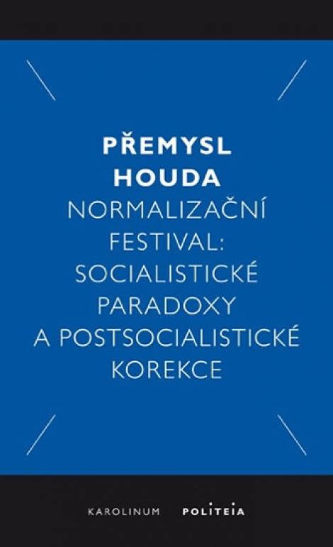 Normalizační festival: Socialistické paradoxy a postsocialistické korekce -