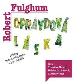 Opravdová láska (1x Audio na CD - MP3) - Příběhy Roberta Fulghuma a jeho čtenářů