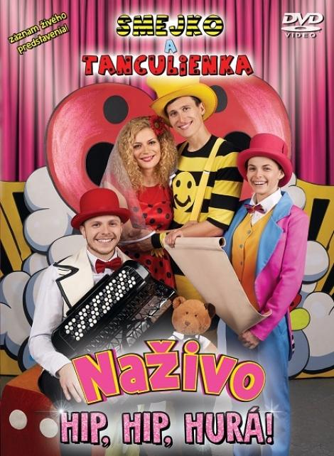 Smejko a Tanculienka: Naživo - Hip, Hip, Hurá! - DVD - záznam živého predstavenia!