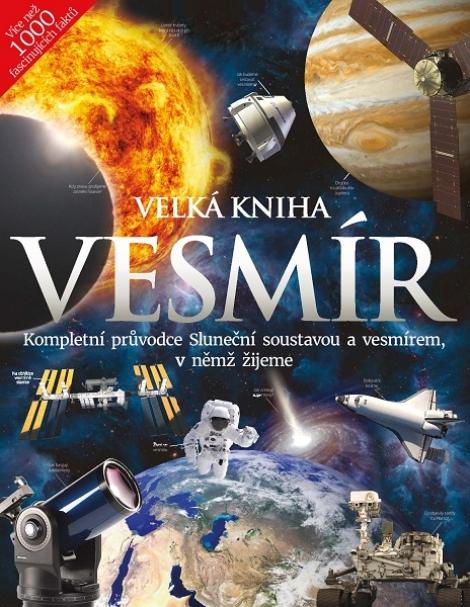 Velká kniha Vesmír - Kompletní průvodce Sluneční soustavou a vesmírem, v němž žijeme