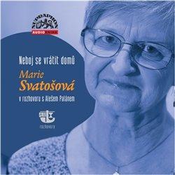 Neboj se vrátit domů (1x Audio na CD - MP3) - Marie Svatošová v rozhovoru s Alešem Palánem