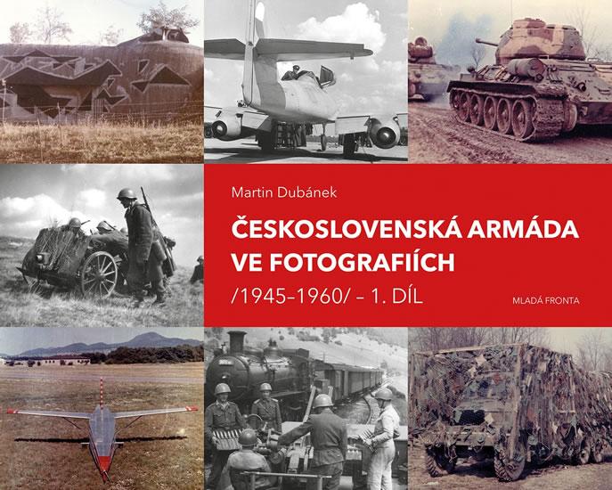 Československá armáda ve fotografiích 1945-1960 (1. díl)