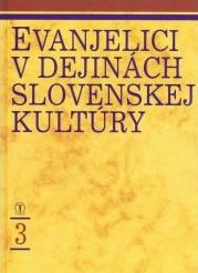 Evanjelici v dejinách slovenskej kultúry 3 -