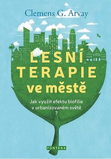 Lesní terapie ve městě - Jak využít efektu biofilie v urbanizovaném světě?