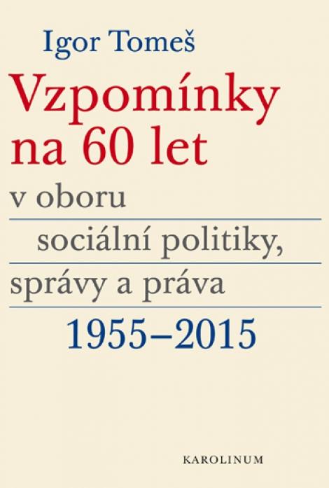 Vzpomínky na 60 let v oboru sociální politiky, správy a práva 1955-2015 -
