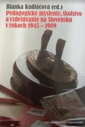 Pedagogické myslenie, školstvo a vzdelávanie na Slovensku v rokoch 1945-1989