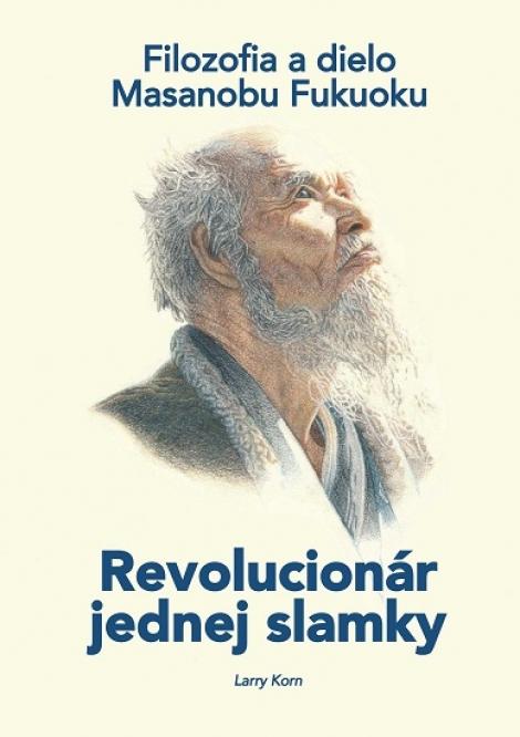 Revolucionár jednej slamky - Filozofia a dielo Masanobu Fukuoku