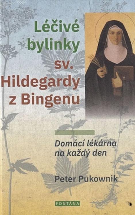 Léčivé bylinky sv. Hildegardy z Bingenu - Domácí lékárna na každý den