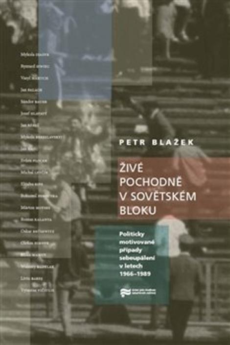 Živé pochodně v sovětském bloku - Politicky motivované případy sebeupálení v letech 1966-1989