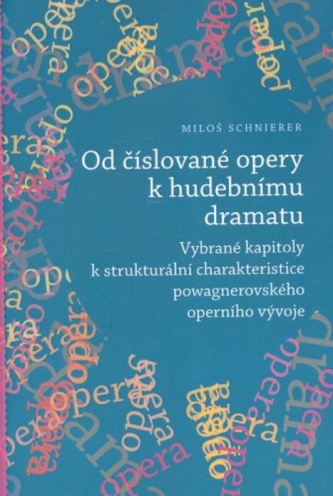 Od číslované opery k opernímu dramatu - Vybrané kapitoly k strukturální charakteristice powagnerovského operního vývoje