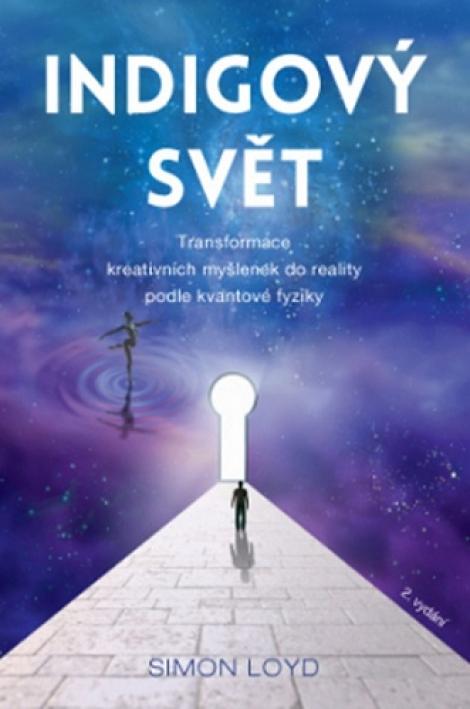Indigový svět - Transformace kreativních myšlenek do reality podle kvantové fyziky