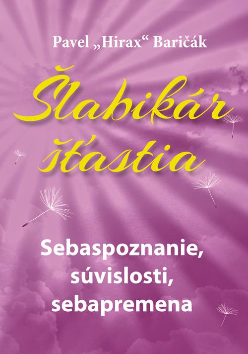 Šlabikár šťastia 2, Sebaspoznanie, súvislosti, sebapremena - Baričák Hirax Pavel