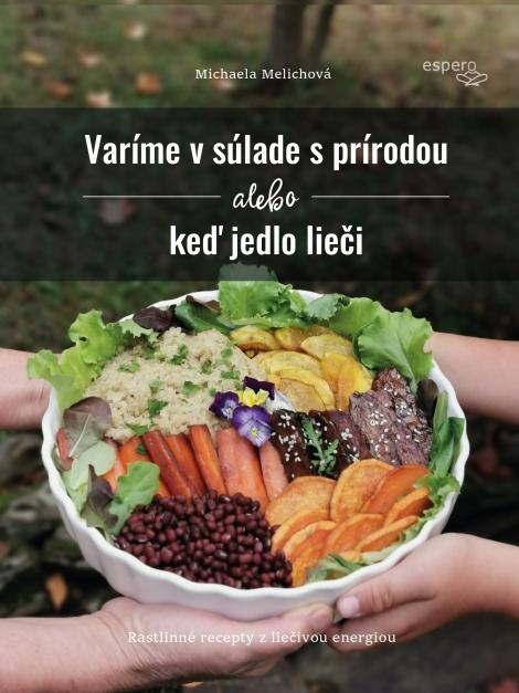 Varíme v súlade s prírodou alebo keď jedlo lieči - Michaela Melichová