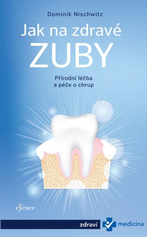 Jak na zdravé zuby - Přírodní léčba a péče o chrup