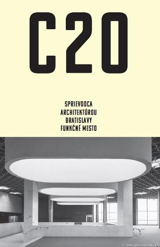 C20: Sprievodca architektúrou Bratislavy - Funkčné mesto