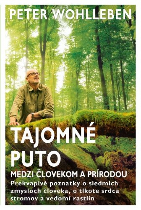 Tajomné puto medzi človekom a prírodou - Prekvapivé poznatky o siedmich zmysloch človeka, o tlkote srdca stromov a vedomí rastlín