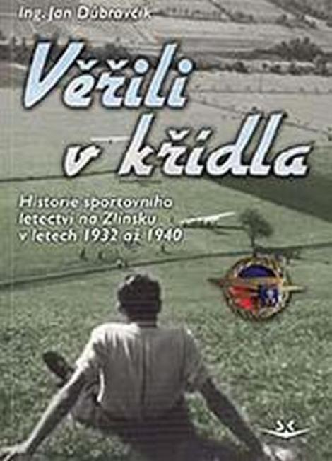 Věřili v křídla - Historie sportovního letectví na Zlínsku v letech 1932 až 1940