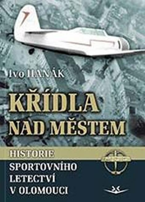 Křídla nad městem - Historie sportovního letectví v Olomouci
