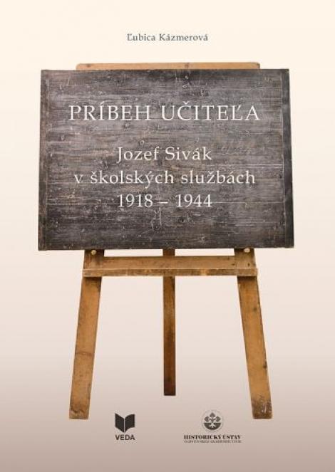 Príbeh učiteľa - Jozef Sivák v školských službách 1918 - 1944