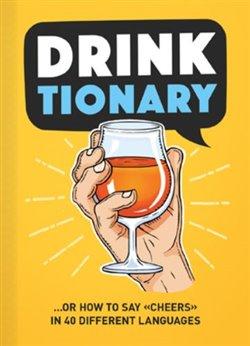 """Drink Tionary - Přípitníček - jak se říká """"Na zdraví"""" ve 40 cizích jazycích"""