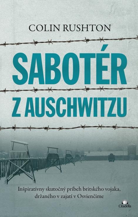 Sabotér z Auschwitzu - Inšpiratívny skutočný príbeh britského vojaka, držaného v zajatí v Osvienčime