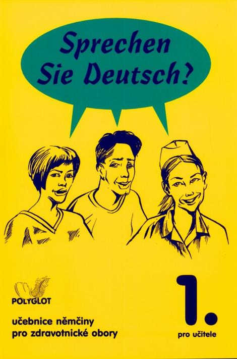 Sprechen Sie Deutsch? 1. pro učitele - Učebnice němčiny pro zdravotnické školy